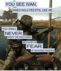 YOU SEE IVAN  WHEN HOLD PEESTOL LIKE ME,  YOU SHALL  NEVER  SHOOT THE INACCURATE  BECAUSE OF  FEAR  OF SHOOTING FINGERS! Never shoot the inaccurate!   ~Mr. Butter