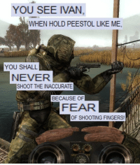 you see ivan: YOU SEE IVAN,  WHEN HOLD PEESTOL LIKE ME  YOU SHALL  NEVER  SHOOT THE INACCURATE  BECAUSE OF  FEAR  OF SHOOTING FINGERS
