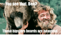 Those beards swaying in the breeze: You see that, Ben  Those hipsters beards are  beautiful Those beards swaying in the breeze