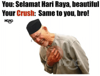 Beautiful, Crush, and Friendzone: You: Selamat Hari Raya, beautiful  Your Crush: Same to you, bro! During this festive season, let us not forget our brothers in the friendzone.