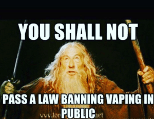 Not Pass: YOU SHALL NOT  PASS A LAW BANNING VAPING IN  PUBLICt  vvw.lor