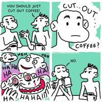 Memes, Coffee, and 🤖: YOU SHOULD JUST  CUT OUT COFFEE!  COFfee?  nNO  HA HA HA Hahahaha no. (by @willvarnerart)