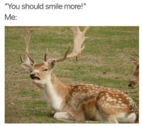 "Ugly, Smile, and You: ""You should smile more!""  Me: Me in a nutshell."