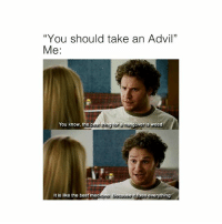 """Advil, Memes, and Weed: """"You should take an Advil""""  Me:  You know, the best thing for a hangover is weed  It is like the best medicine Because it fixes everything When it's @weedvsalcohol, it's always weed 🙌"""