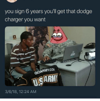 Memes, Dodge, and 🤖: you sign 6 years you'll get that dodge  charger you want  GOARMY.CO  USARM  3/6/18, 12:24 AM Hellcat?? Sign me up