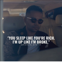 """Instagram, Memes, and Best: YOU SLEEP LIKE YOU'RE RICH  I'M UP LIKE I'M BROKE.""""  @ROHAN SHETH Follow Digital Marketing Expert @rohan_sheth 💯 He has some of the best motivation compilations on Instagram. - @rohan_sheth 🙌 @rohan_sheth 🔥"""