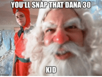 Is it too early for Santa memes? AlmostHalfChristmas @mr9r: YOU SNAP THAT DANA 30  KID Is it too early for Santa memes? AlmostHalfChristmas @mr9r