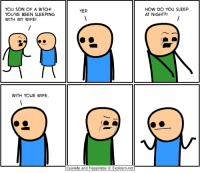 Bitch, Memes, and Cyanide and Happiness: YOU SON OF A BITCH!  YOU'VE BEEN SLEEPING  WITH MY WIFE!  WITH YOUR WIFE.  YEP  Cyanide and Happiness Explosm.net  HOW DO YOU SLEEP  AT NIGHT?! ¯\ (ツ) /¯