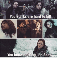 Jon Snow, Snow, and Bastard: You Starks are hard to kill  You know nothing, Jon Snow Poor Bastard https://t.co/izxYyyW00g