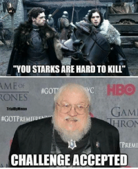 """Hbo, Memes, and Accepted: """"YOU STARKSARE HARD TO KILL""""  AME OF  #GOTT  ONES  GAMI  TrialByMenle  #GOTP  PREMIFDE  RON  CPREMI  CHALLENGE ACCEPTED gameofthrones got hbo asoiaf jonsnow kitharington grrm thronesmemes"""