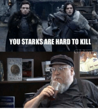 YOU STARKSARE HARD TO KILL  RR  MAN  DRAGONS You know nothing, Jon Snow.