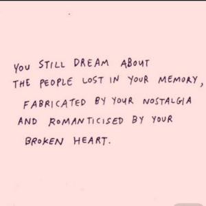 Lost, Heart, and Roman: You STILL DREAM ABouT  THE PEOPLE LOST IN YouR MEMORY  FABRICATED BY YoyR NOSTALGI A  AND RoMAN TICISED BY YoUR  BRoKEN HEART.