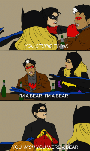 centurion-art:I spent more time on this than I planned…: YOU STUPID TWINK  I'M A BEAR, I'M A BEAR  YOU WISH YOU WERE A BEAR centurion-art:I spent more time on this than I planned…