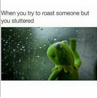 Memes, Roast, and The Worst: you stuttered  to roast someone but  you try Bruh that's the worst 😩