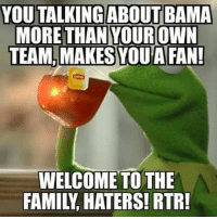 YOU TALKING ABOUT BAMA  MORE THAN YOUR OWN  TEAM, SYOUAFAN!  MAKES WELCOME TO THE  FAMILY HATERS! RTR! College football season sure brings out the shitty memes