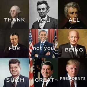 Happy President's Day by ILoveGreenEverything FOLLOW 4 MORE MEMES.: YoU  THANK  AEL  not you  FOR  BEING  SUCH  GREAT PRES DENTS Happy President's Day by ILoveGreenEverything FOLLOW 4 MORE MEMES.