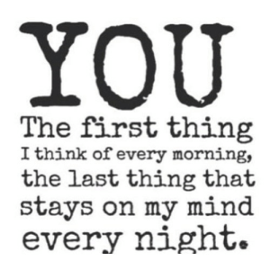 https://iglovequotes.net/: YOU  The first thing  I think of every morning,  the last thing that  stays on my mind  every night. https://iglovequotes.net/