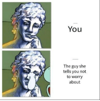 When boys have perfect censorship: You  The guy she  tells you not  to worry  about When boys have perfect censorship