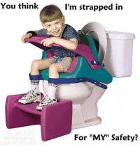 """One random stolen meme that i posted for no reason: You think  I'm strapped in  For """"MY"""" Safety? One random stolen meme that i posted for no reason"""