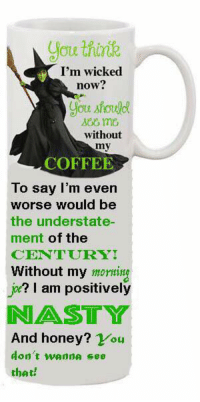 You Think I M Wicked Now You Should Without My Coffee To