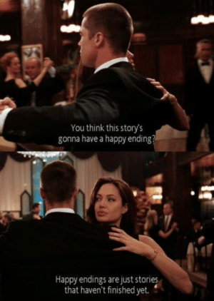 Memes, Happy, and 🤖: You think this story's  gonna have a happy ending?  Happy endings are just stories  that haven't finished yet. Mr. and Mrs. Smith