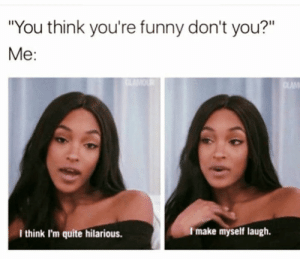 "Funny, Lol, and Pictures: ""You think you're funny don't you?""  Me:  CLAM  Imake myself laugh  I think I'm quite hilarious. 20 Funny Pictures That Will Make You LOL"