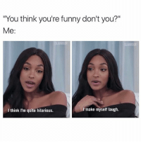 "Funny, Memes, and Quite: ""You think you're funny don't you?""  Me  GLAMOUR  I make myself laugh.  I think I'm quite hilarious. I'm a hoot 💁🏼 goodgirlwithbadthoughts 💅🏼"