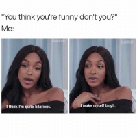 "Funny, Memes, and Quite: ""You think you're funny don't you?""  Me  I make myself laugh.  think I'm quite hilarious. ⠀"