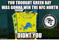 looks like the lions might be taking the NFC north  Lol  #Lob360: YOU THOUGHT GREEN BAY  WAS GONNA WIN THE NFC NORTH  DIDNTYOU  imgflip.com looks like the lions might be taking the NFC north  Lol  #Lob360