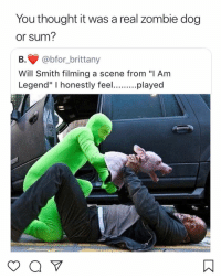 """Facts I thought it was 😩: You thought it was a real zombie dog  or sum?  B.@bfor_brittany  Will Smith filming a scene from """"I Am  Legend"""" I honestly feeplayed Facts I thought it was 😩"""