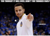 Nba, Thunder, and Nationals: YOU THOUGHT IT WAS OVER, DIDNTYOU THUNDER FANS?  ONBAMEMES Steph Curry to Thunder Nation.   #Warriors Nation