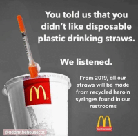 Drinking, Heroin, and Plastic: You told us that you  didn't like disposable  plastic drinking straws.  We listened.  From 2019, all our  straws will be made  from recycled heroin  syringes found in our  restrooms  @adamthehousecat