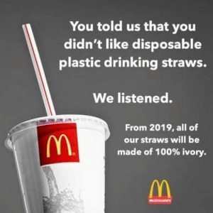 Af, Anaconda, and Dank: You told us that you  didn't like disposable  plastic drinking straws.  We listened.  From 2019, all of  our straws will be  made of 100% ivory.  cbonaters @boyswhocancook is dank af