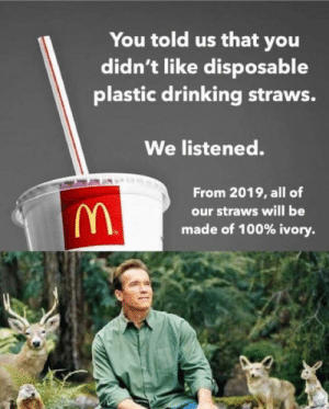 Anaconda, Dank, and Drinking: You told us that you  didn't like disposable  plastic drinking straws.  We listened.  From 2019, all of  our straws will be  made of 100% ivory. God's plan guys by dzshjoowie MORE MEMES