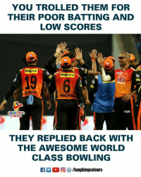 #MIvSRH: YOU TROLLED THEM FOR  THEIR POOR BATTING AND  LOW SCORES  19  RED  AUGHING  THEY REPLIED BACK WITH  THE AWESOME WORLD  CLASS BOWLING  R 。回5/laughingcolours #MIvSRH