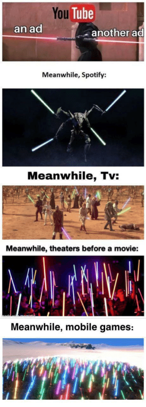 Spotify, Game, and Games: You Tube  an ad  another ad  Meanwhile, Spotify:  Meanwhile, Tv:  Meanwhile, theaters before a movie:  Meanwhile, mobile games: PlEaSeE rAtE oUr GaMe