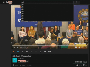 """easy there Youtube: You Tube  fa  fap  fap  fap  fap  fap  fap  fap  fap  fap  fap  ТЕ.0  JEB2  MSNBG.COM  0:00/0:33  Jeb Bush: """"Please clap""""  smurfparty  Subscribe  280  1,414,123 views  Add to Share  More  10,777 562 easy there Youtube"""