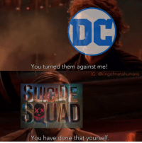 "Batman, Joker, and Memes: You turned them against me  IG: @kingof metahumans  You have done that yourself (Just a joke about the all the hate SS got, I'm not criticizing it😂) The DCEU is getting destroyed by critics (and fans).😂I've like all three movies so far, but I think Suicide Squad was the ""weakest"", if that makes sense. This is just a joke, so...don't get upset🙃🙃 Anyway what are your thoughts on the DCEU so far? suicidesquad joker harleyquinn deadshot batman batfleck batmanvsuperman benaffleck brucewayne superman manofsteel clarkkent henrycavill wonderwoman dianaprince galgadot justiceleague starwars revengeofthesith anakinskywalker obiwankenobi benkenobi darthvader phantommenace attackoftheclones returnofthejedi empirestrikesback anewhope theforceawakens rogueone"