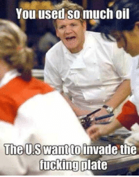 """Tumblr, Blog, and Http: You used so much oil  ine U.S wantto invade the  ucking plate <p><a href=""""http://ragecomicsbase.com/post/158976124932/classic-gordon-ramsey"""" class=""""tumblr_blog"""">rage-comics-base</a>:</p>  <blockquote><p>Classic Gordon Ramsey.</p></blockquote>"""
