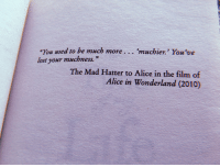 Hatter: You used to be much more... muchier. You've  lost your muchness.  The Mad Hatter to Alice in the film of  Alice in Wonderland (2010)