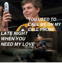 Call Me On My Cell Phone: YOU USED TO  CALL ME ON MY  CELL PHONE  LATE NIGHT  WHEN YOU  NEED MY LOVE