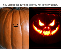 Versus, She, and You: You versus the guy she told you not to worry about.