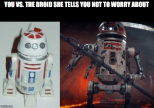 you vs the droid she tells you not to worry about: you vs the droid she tells you not to worry about