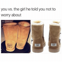 Memes, Ugg, and Uggs: you vs. the girl he told you not to  worry about  wot u sayin tho  UGG.
