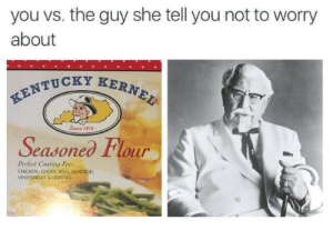 Beef, Chicken, and She: you vs. the guy she tell you not to worry  about  TUCKY KERNE  Seasoned Flour  Perfect Coating For  CHICKEN, CHOPS, BEEF SEAFOOD,  VEGETABLES&GRAVIES  to