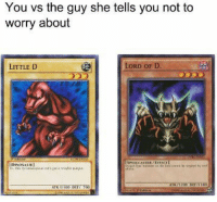 Little D: You vs the guy she tells you not to  worry about  LORD oF D.  LITTLE D