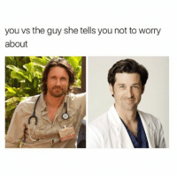 Memes, 🤖, and She: you vs the guy she tells you not to worry  about hahahhaah greysanatomy