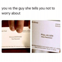 God, Memes, and Oh My God: you vs the guy she tells you not to  worry about  5.6342  PIERC  MERGER  ITRCE &PIE  555 6342  PAUL ALLEN  VICE PRESIDENT  PATRICK BATEMAN  VICE PRISDENT  58 EXCHANGE PLACE NEWYORK NY 10o9  FAX 212 555 6390 TELEX 10 4534 Oh my god. It even has a watermark.