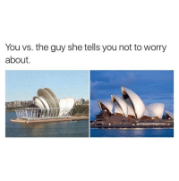 Yes 😂: You vs. the guy she tells you not to worry  about, Yes 😂