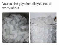 Funny, Ice, and She: You vs. the guy she tells you not to  worry about CRUSHED ICE 4 LYFE